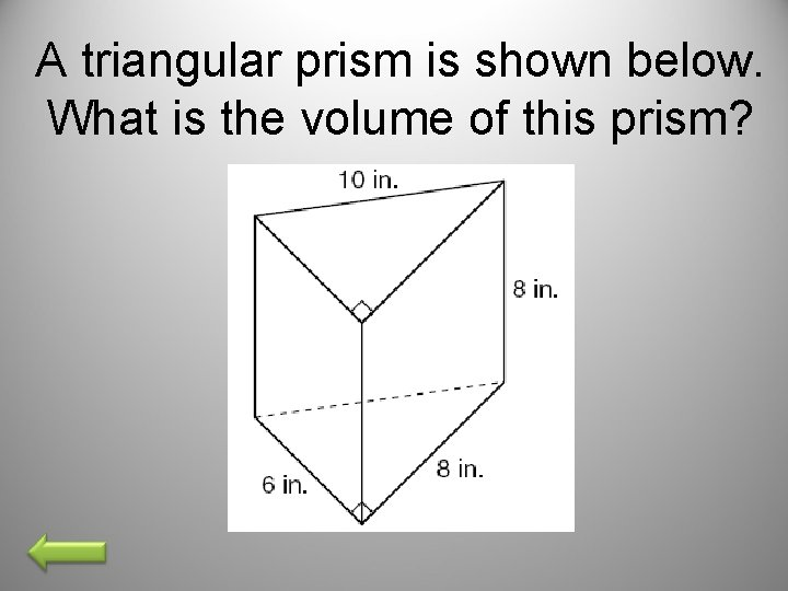 A triangular prism is shown below. What is the volume of this prism?
