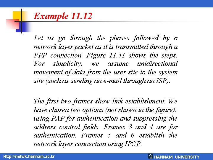 Example 11. 12 Let us go through the phases followed by a network layer