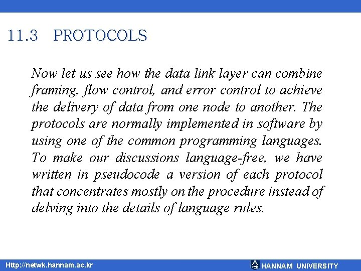 11. 3 PROTOCOLS Now let us see how the data link layer can combine