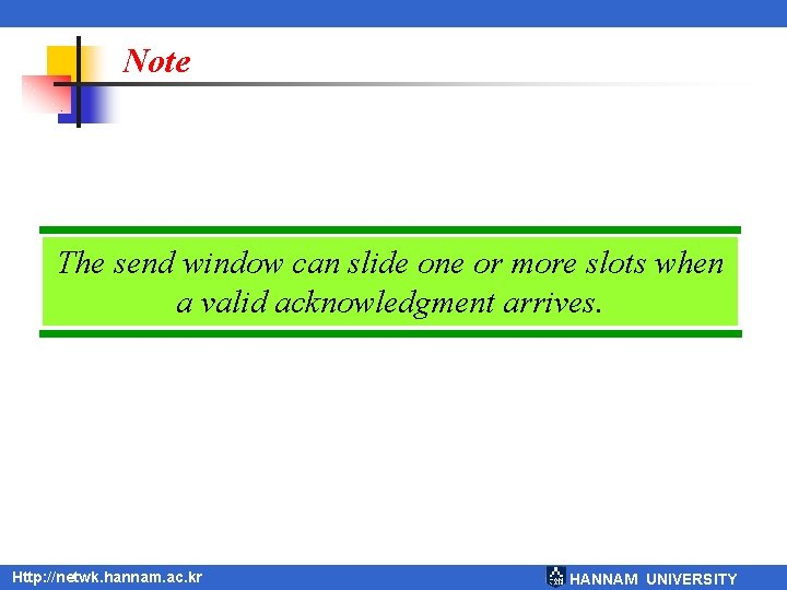 Note The send window can slide one or more slots when a valid acknowledgment