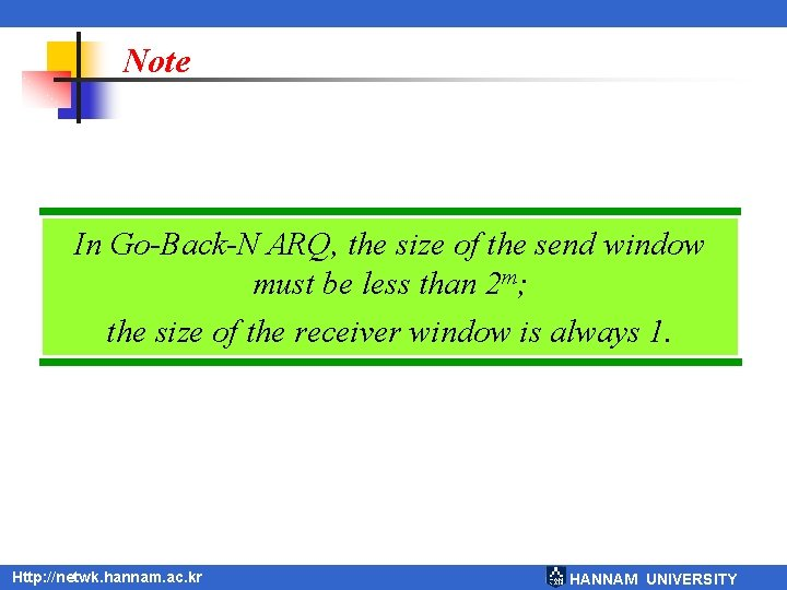 Note In Go-Back-N ARQ, the size of the send window must be less than