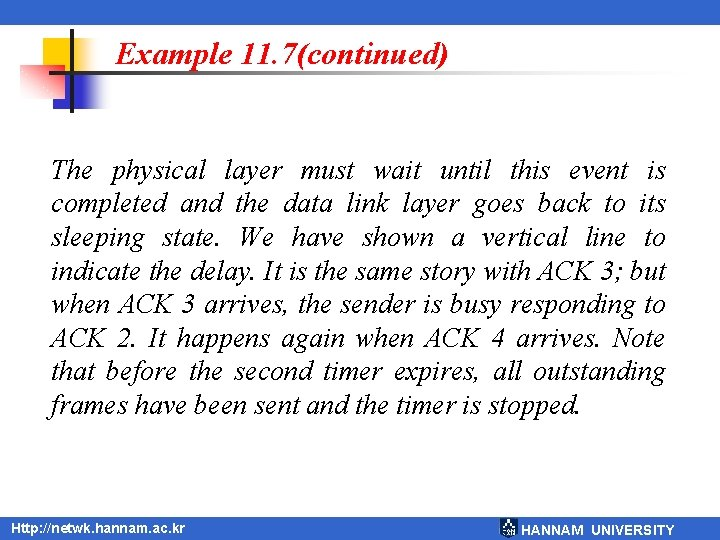 Example 11. 7(continued) The physical layer must wait until this event is completed and