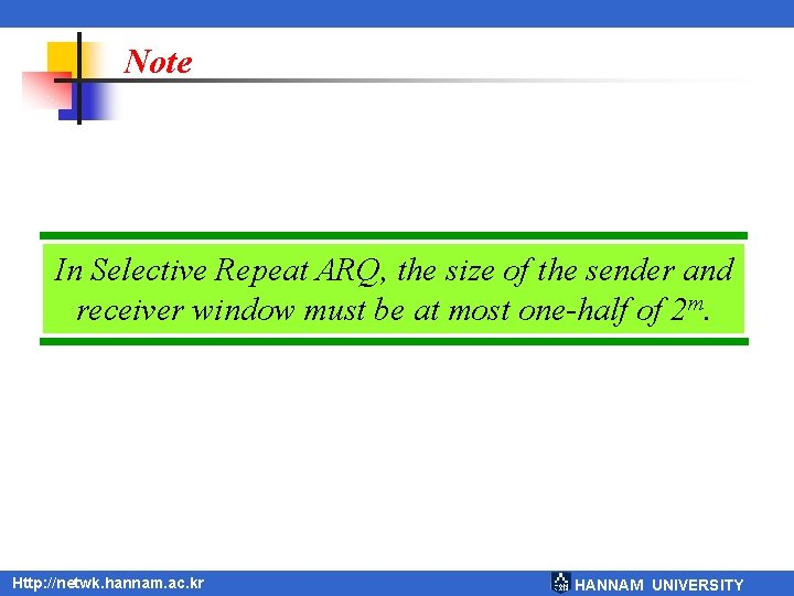 Note In Selective Repeat ARQ, the size of the sender and receiver window must