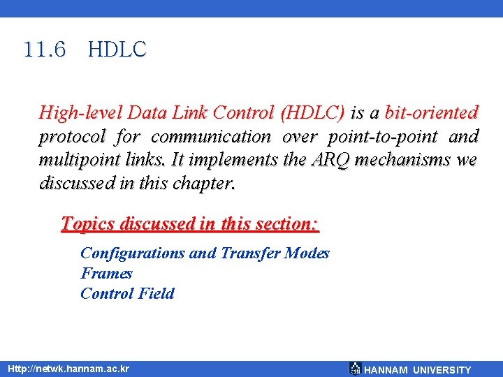 11. 6 HDLC High-level Data Link Control (HDLC) is a bit-oriented protocol for communication