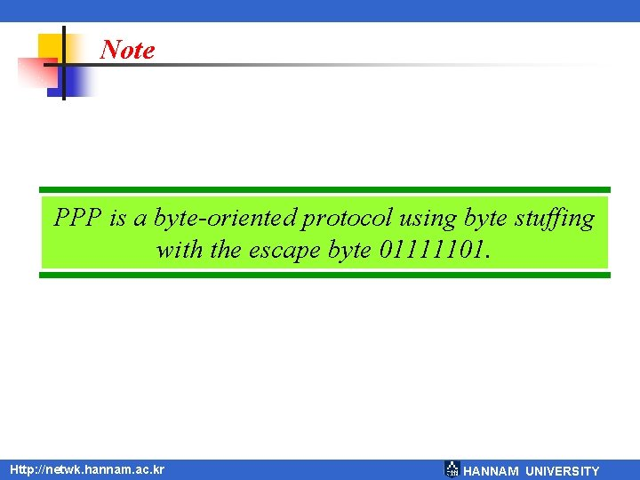Note PPP is a byte-oriented protocol using byte stuffing with the escape byte 01111101.