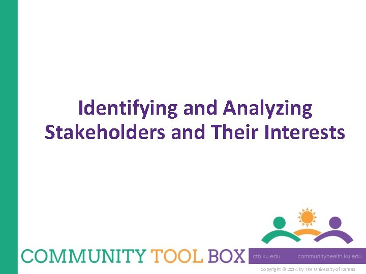Identifying and Analyzing Stakeholders and Their Interests Copyright © 2014 by The University of