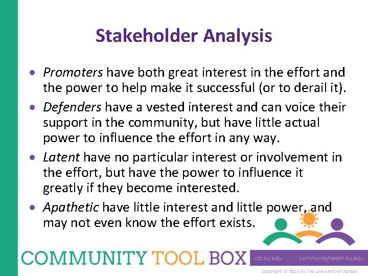 Stakeholder Analysis Promoters have both great interest in the effort and the power to