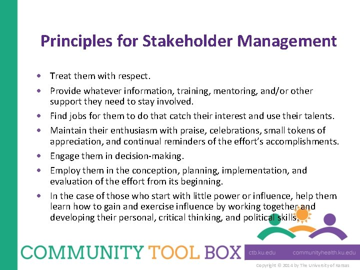 Principles for Stakeholder Management Treat them with respect. Provide whatever information, training, mentoring, and/or