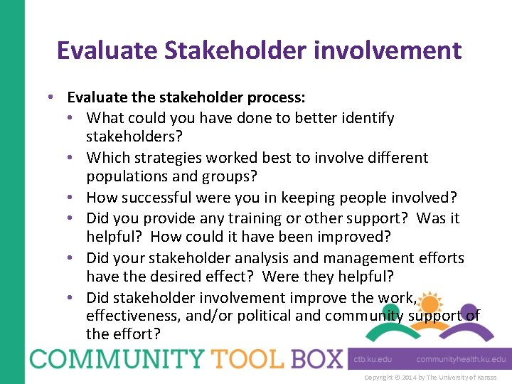 Evaluate Stakeholder involvement • Evaluate the stakeholder process: • What could you have done