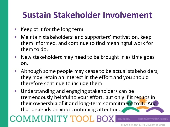 Sustain Stakeholder Involvement • Keep at it for the long term • Maintain stakeholders'