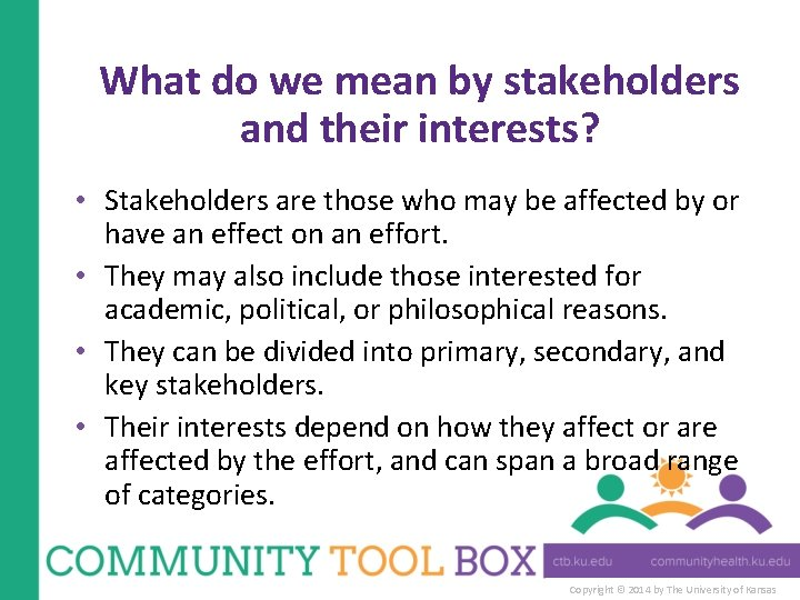 What do we mean by stakeholders and their interests? • Stakeholders are those who