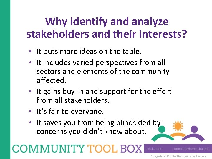 Why identify and analyze stakeholders and their interests? • It puts more ideas on