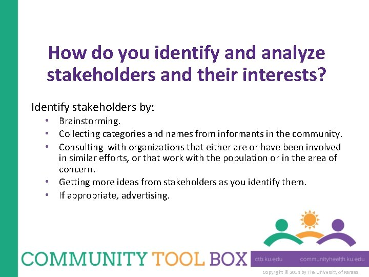 How do you identify and analyze stakeholders and their interests? Identify stakeholders by: •