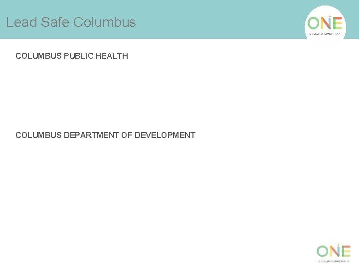 Lead Safe Columbus COLUMBUS PUBLIC HEALTH COLUMBUS DEPARTMENT OF DEVELOPMENT
