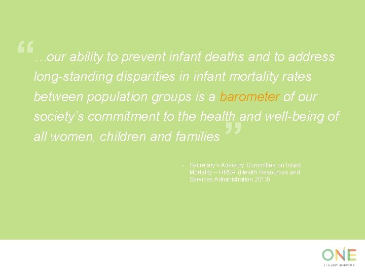 """"""" …our ability to prevent infant deaths and to address long-standing disparities in infant"""