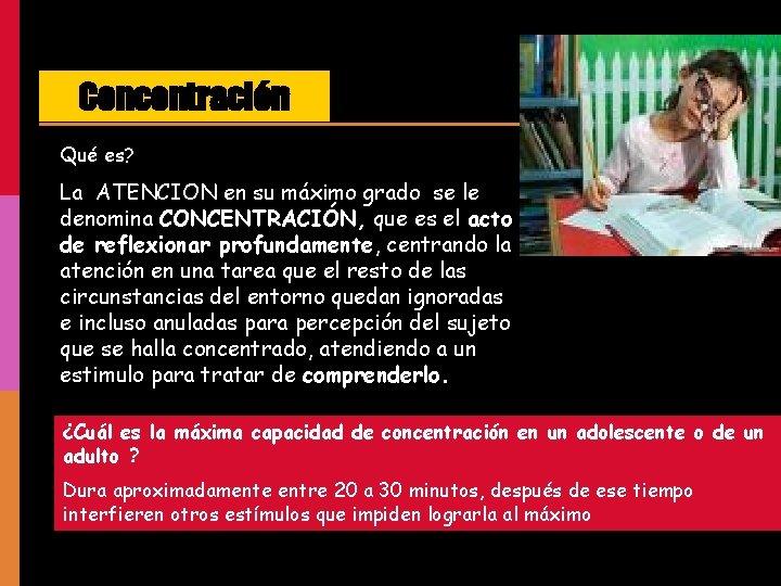 Concentración Qué es? La ATENCION en su máximo grado se le denomina CONCENTRACIÓN, que