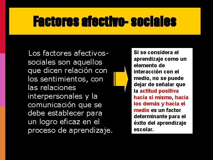 Factores afectivo- sociales Los factores afectivossociales son aquellos que dicen relación con los sentimientos,