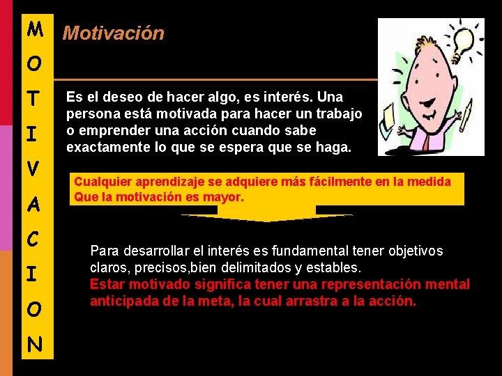 M Motivación O T I V A C I O N Es el deseo