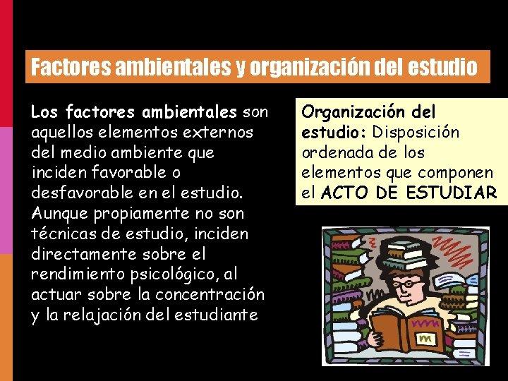 Factores ambientales y organización del estudio Los factores ambientales son aquellos elementos externos del