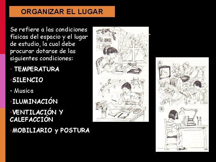 ORGANIZAR EL LUGAR Se refiere a las condiciones físicas del espacio y el lugar