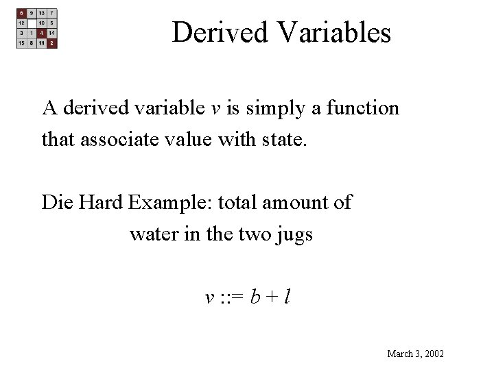 Derived Variables A derived variable v is simply a function that associate value with