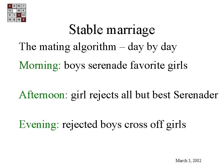 Stable marriage The mating algorithm – day by day Morning: boys serenade favorite girls