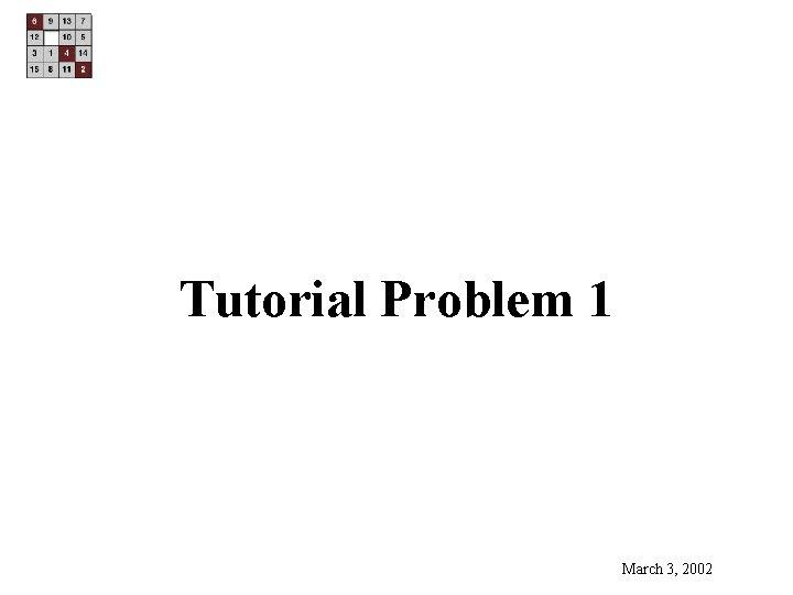 Tutorial Problem 1 March 3, 2002