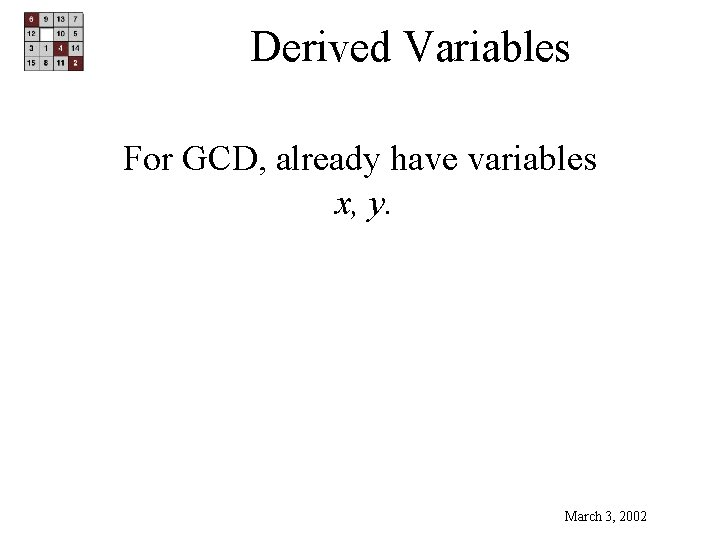 Derived Variables For GCD, already have variables x, y. March 3, 2002