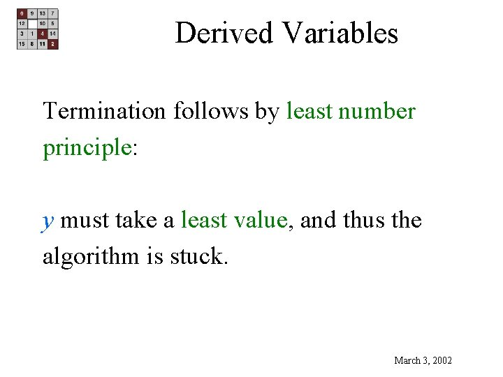 Derived Variables Termination follows by least number principle: y must take a least value,