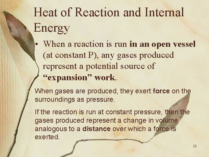 Heat of Reaction and Internal Energy • When a reaction is run in an
