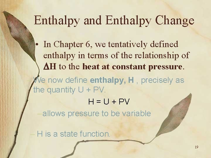 Enthalpy and Enthalpy Change • In Chapter 6, we tentatively defined enthalpy in terms