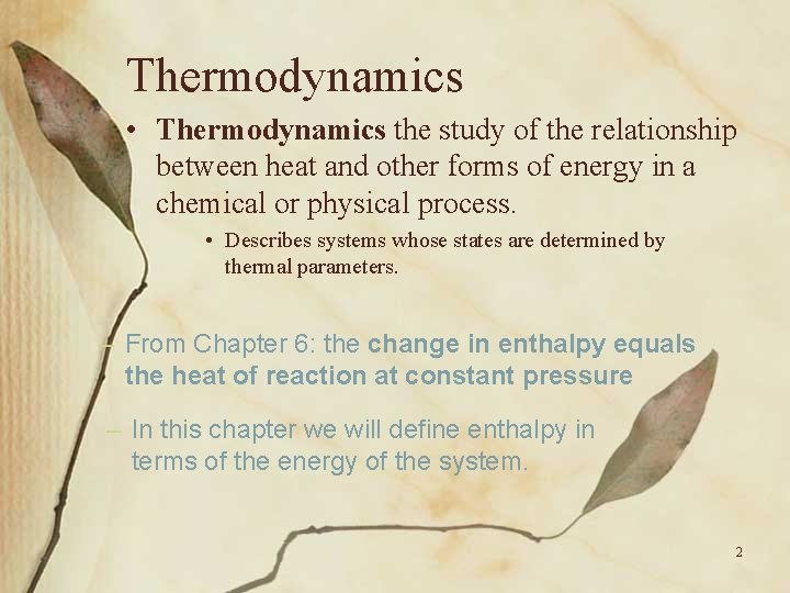 Thermodynamics • Thermodynamics the study of the relationship between heat and other forms of