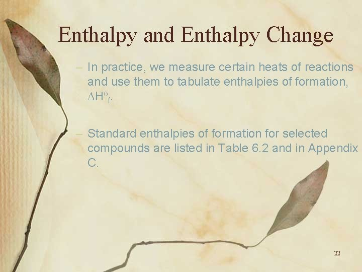 Enthalpy and Enthalpy Change – In practice, we measure certain heats of reactions and