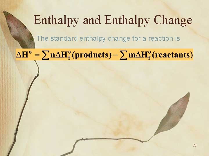 Enthalpy and Enthalpy Change – The standard enthalpy change for a reaction is 23