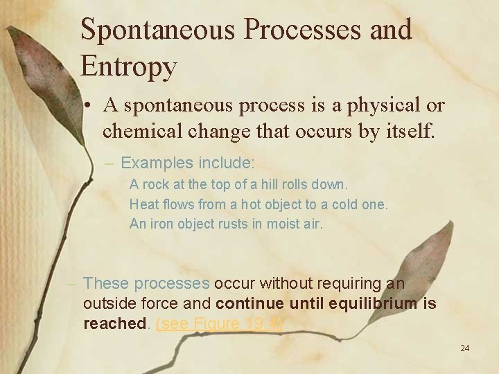 Spontaneous Processes and Entropy • A spontaneous process is a physical or chemical change