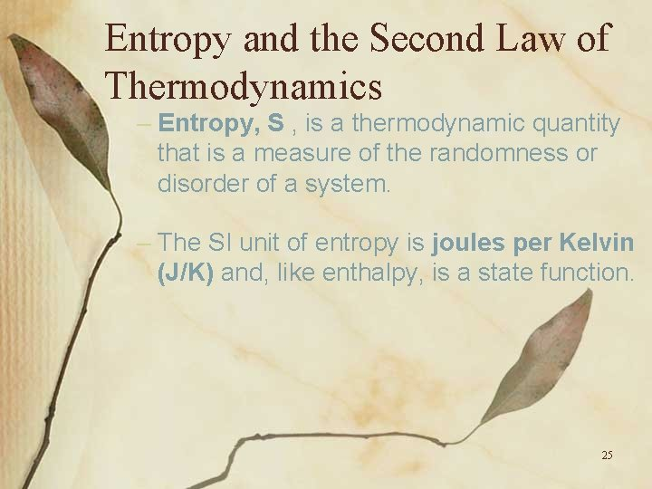 Entropy and the Second Law of Thermodynamics – Entropy, S , is a thermodynamic