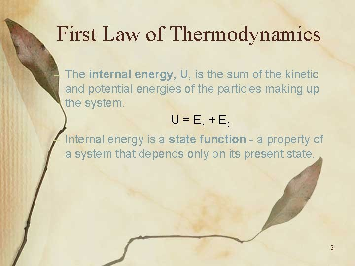 First Law of Thermodynamics – The internal energy, U, is the sum of the