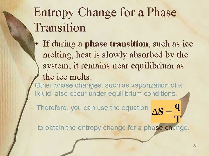 Entropy Change for a Phase Transition • If during a phase transition, such as