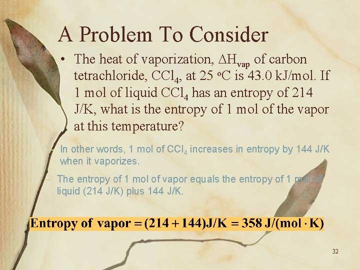 A Problem To Consider • The heat of vaporization, Hvap of carbon tetrachloride, CCl