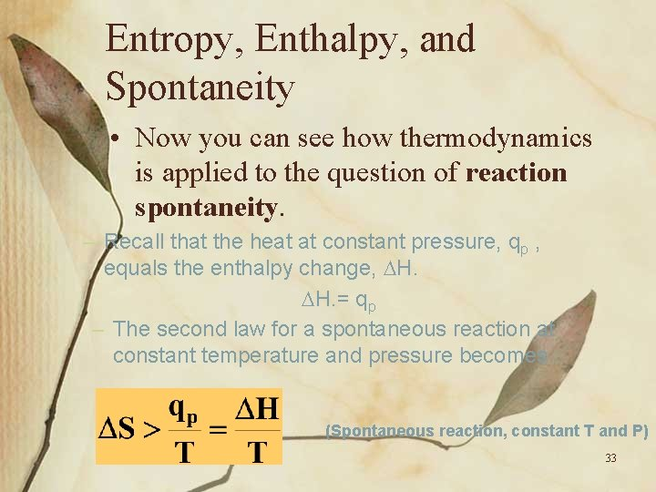 Entropy, Enthalpy, and Spontaneity • Now you can see how thermodynamics is applied to