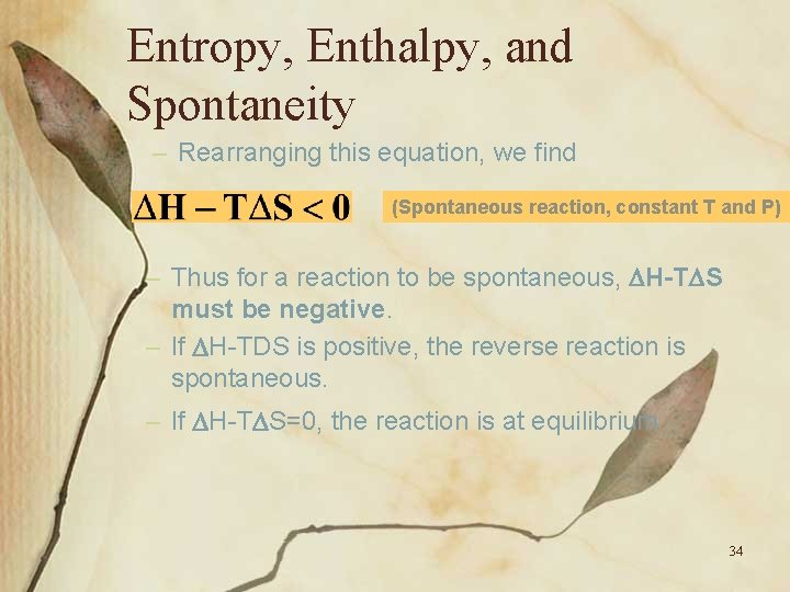 Entropy, Enthalpy, and Spontaneity – Rearranging this equation, we find (Spontaneous reaction, constant T