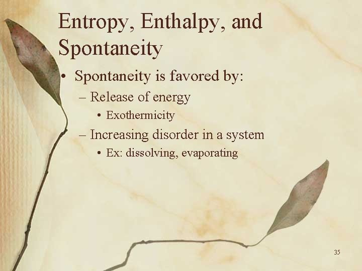 Entropy, Enthalpy, and Spontaneity • Spontaneity is favored by: – Release of energy •