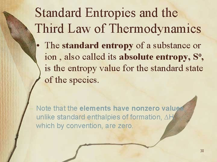 Standard Entropies and the Third Law of Thermodynamics • The standard entropy of a