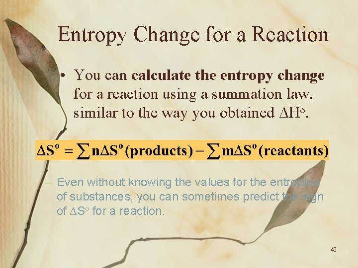 Entropy Change for a Reaction • You can calculate the entropy change for a