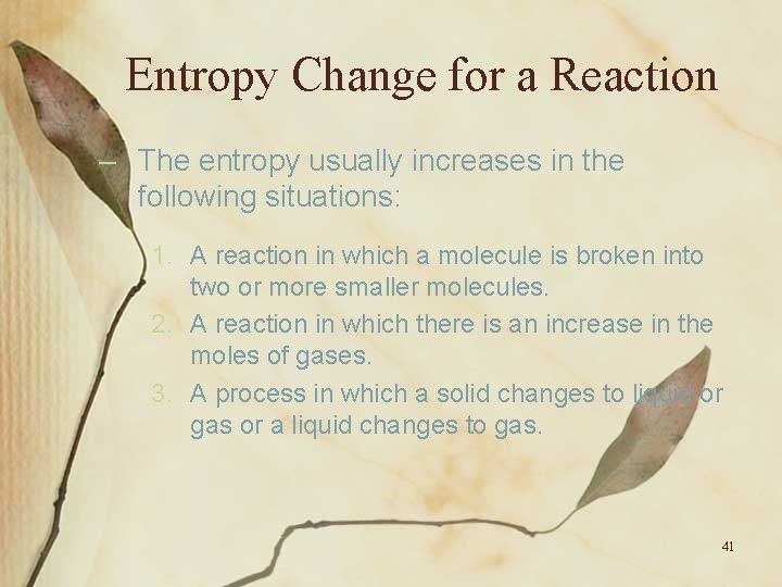 Entropy Change for a Reaction – The entropy usually increases in the following situations: