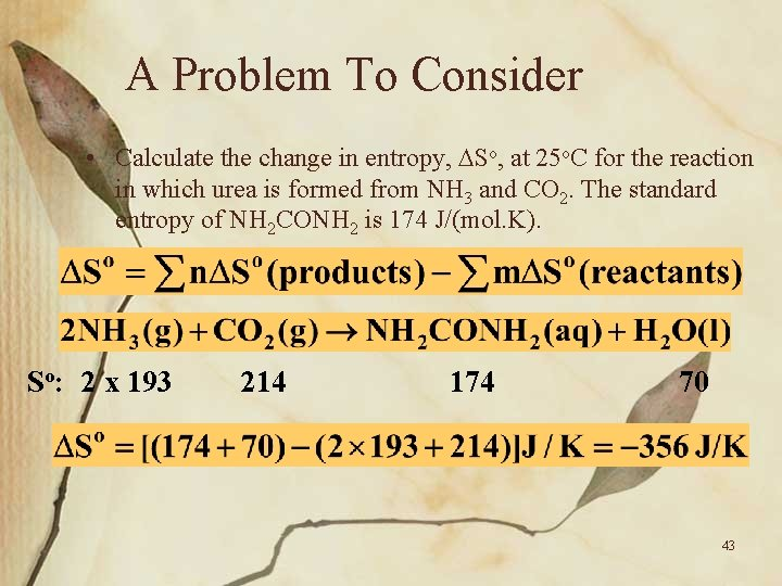 A Problem To Consider • Calculate the change in entropy, So, at 25 o.