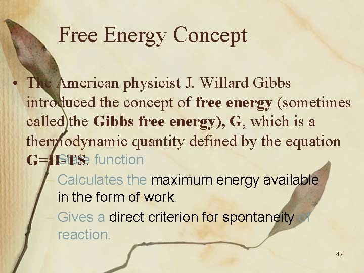 Free Energy Concept • The American physicist J. Willard Gibbs introduced the concept of