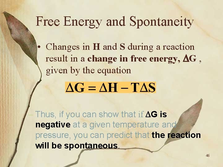 Free Energy and Spontaneity • Changes in H and S during a reaction result