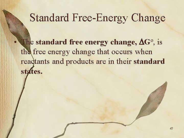 Standard Free-Energy Change • The standard free energy change, Go, is the free energy