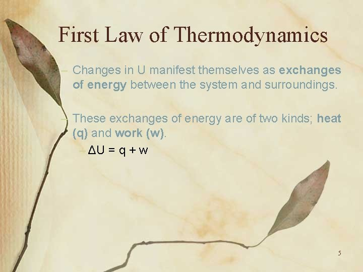 First Law of Thermodynamics – Changes in U manifest themselves as exchanges of energy